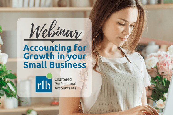Accounting for Growth in your Small Business Webinar